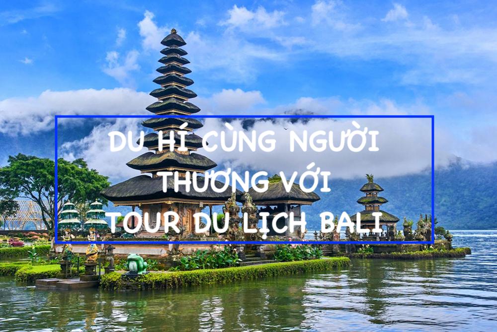 du-hi-cung-nguoi-thuong-voi-tour-du-lich-bali